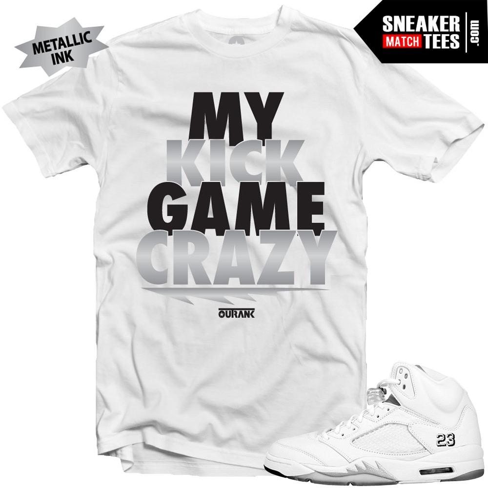 "7f969ec974ba83 Jordan 5 Metallic Silver shirts to match ""Kick Game Crazy"" White Sneaker  Tees shirt"