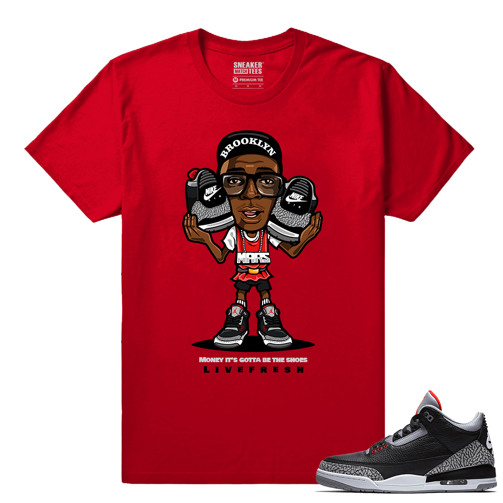 Jordan 3 Black Cement Sneaker tees Red Money its gotta be the Shoes