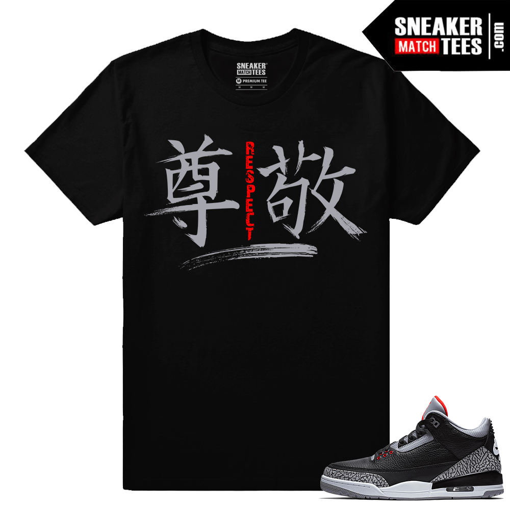 Jordan 3 Black Cement Sneaker tees Respect