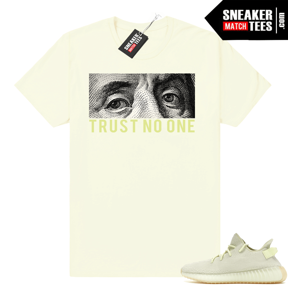 bbc31f00d02dd Yeezy boost butter matching shirt • Trust No One • Butter Tee