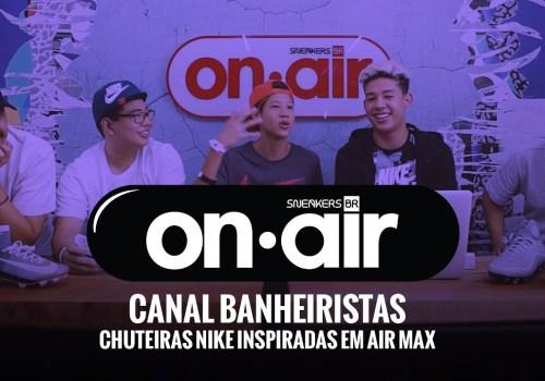 SneakersBR OnAIR Vol. 9 – Batendo Um Papo Com O Pessoal Do Canal Banheiristas