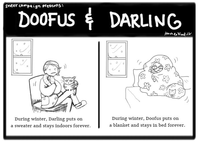 During winter, Darling puts on a sweater and stays indoors forever. During winter, Doofus puts on a blanket and stays in bed forever. Zesta and Haircut also star.
