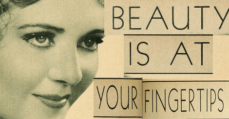Cut and Paste collection of images from a 1930s ad. It features a black and white close up of a woman's face looking sublime and focused. The words say in large print: Beauty is at your fingertips.