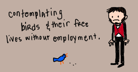 "Illustration. Beige background. Jeremy in the same pose as before, but not holding the rake. He is standing, frowning, looking a a blue bird on the ground. The words written on the image say, ""contemplating birds and their free lives without employment."""