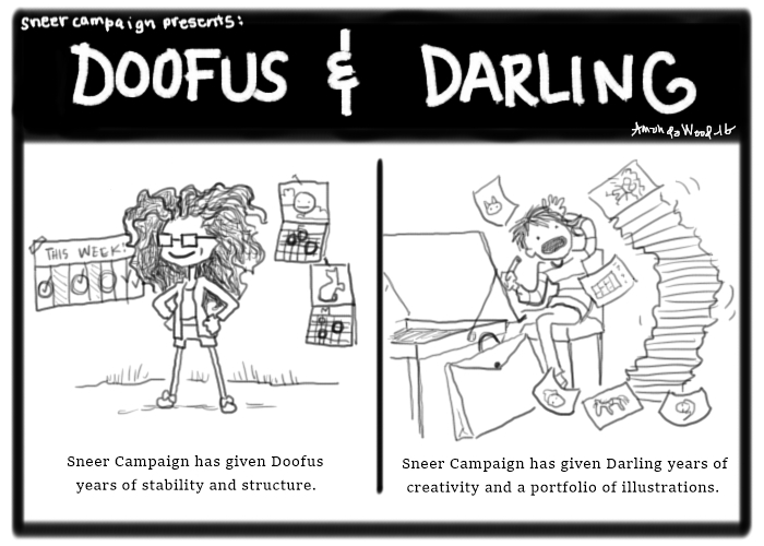 """A doofus and Darling comic. Panel one is of Doofus looking triumphant, surrounded by calendars. It says """"sneer campaign has given doofus years of stability and structure.  The second panel show Darling at her drawing desk, about to be crushed under a toppling tower of art. It says """"sneer campaign has given darling years of creativity and a portfolio of illustrations."""""""