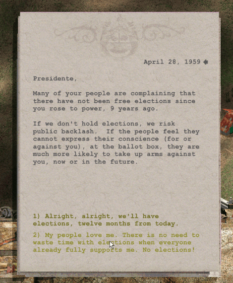 This is a screencap of a letter explaining that my people are complaining about the lack of elections. I have a choice between  1. Alright, we will have elections a year from today, or  2. My people love me. There is no need to waste time with elections.  My arrow hovers over that second option.