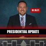 Presidential UPDATE (01.19.21)