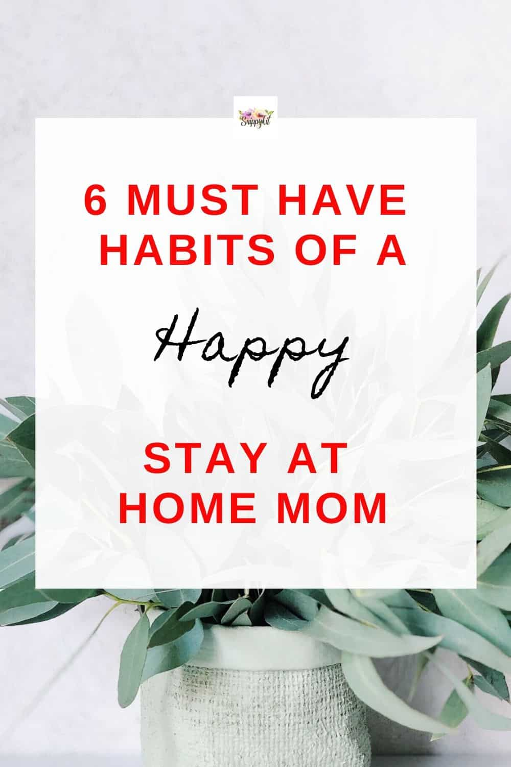 To be a happy stay at home mom you must possesses these 6 habits. Full time mom's survival tips. Best way to be a happy mom. Be a calm and happy mother. #happy #momlife #stayathomemom #parenting #escapewriters