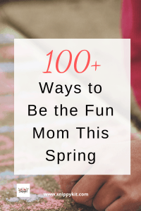 100 Ways To Be A Fun Mom This Spring