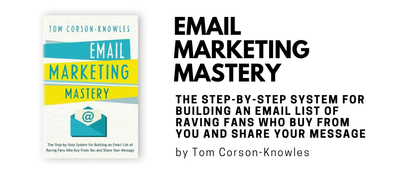 Email Marketing Mastery by Tom Corson-Knowles