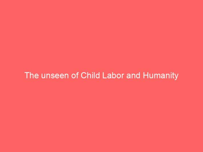 The unseen of Child Labor and Humanity 2