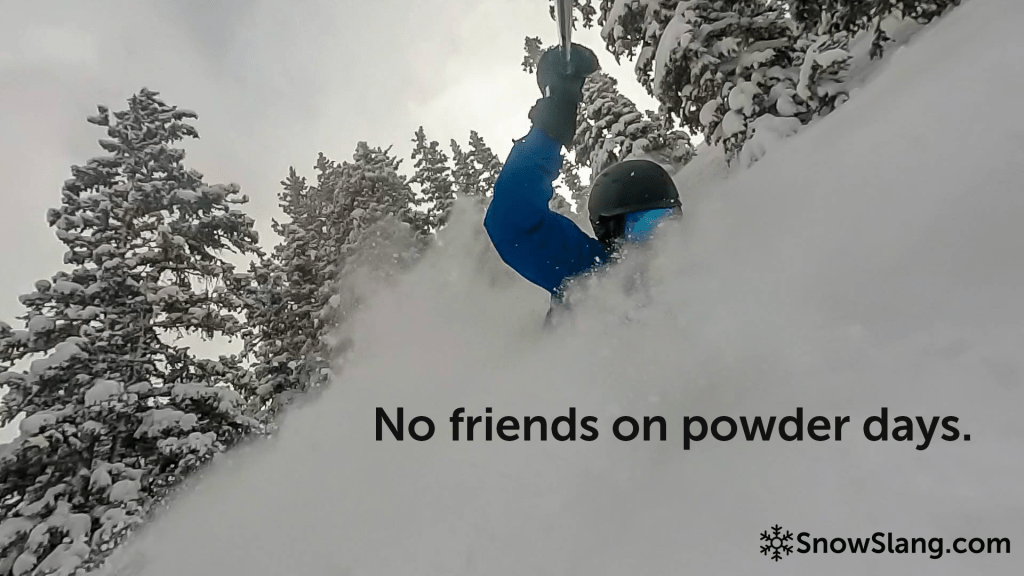 skiing quotes No friends on powder days