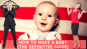How to Make A Baby – Our Definitive Guide to Getting It On!