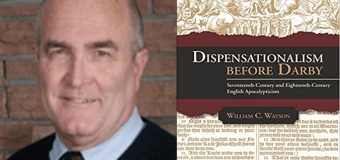 SER 90 – Dr. William Watson – Dispensationalism Before Darby