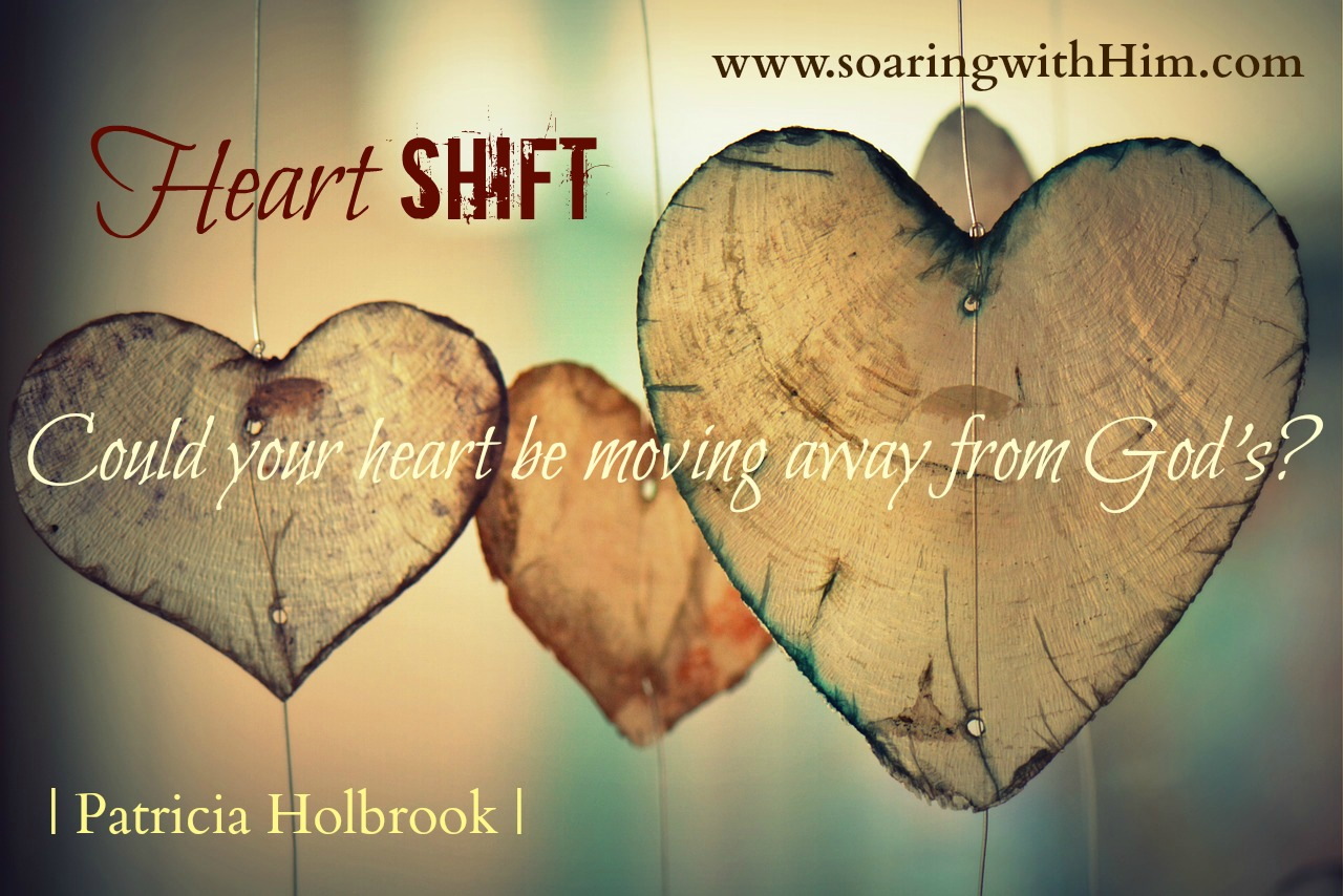 Heart Shift: Could Your Heart be Moving Away From God's