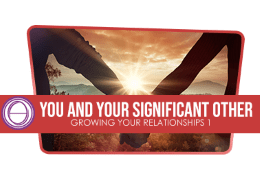 Growing Your Relationships 1: You and Your Significant Other