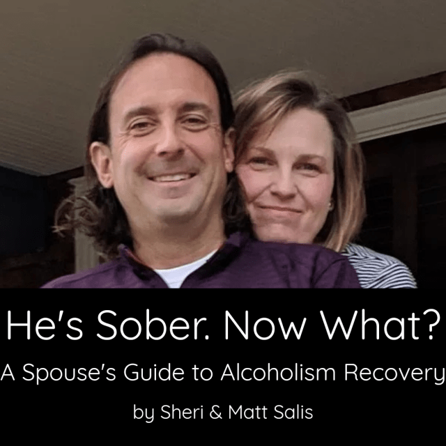 He's Sober. Now What? A Spouse's Guide to Alcoholism Recovery