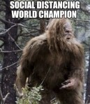 Big Foot, the social distancing world champ!