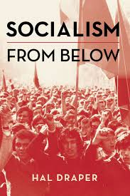 Hal Draper: Socialism from Below.