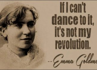 "Emma Goldman: ""IF I Can't dance to it, it's not my revolution."