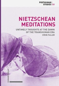Nietzschean Meditations: Untimely Thoughts at the Dawn of the Transhuman Era