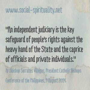 """""""An independent judiciary is the key safeguard of people's rights against the heavy hand of the State and the caprice of officials and private individuals."""" Archbishop Socrates Villegas, Presidnet Catholic Bishops Conference of the Philippines, 9 August 2014."""