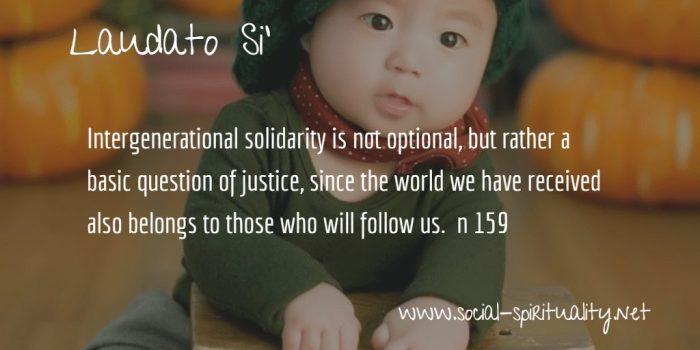 "Laudato Si' Week quote ""Intergenerational solidarity is not optional, but rather a basic question of justice, since the world we have received also belongs to those who will  follow us."" n 159"