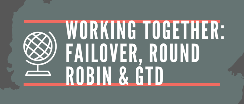failover, round robin, dns, weighted round robin, global traffic director