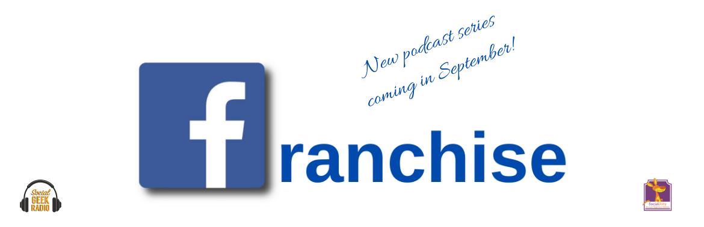 Facebook Franchise Podcast