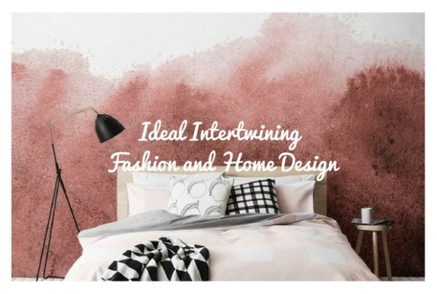 Ideal Intertwining Fashion and Home Design
