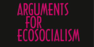 Facing the Apocalypse - Arguments for Ecsocialism @ ​Housmans Bookshop