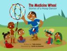 The Medicine Wheel: Stories of the Hoop Dancer