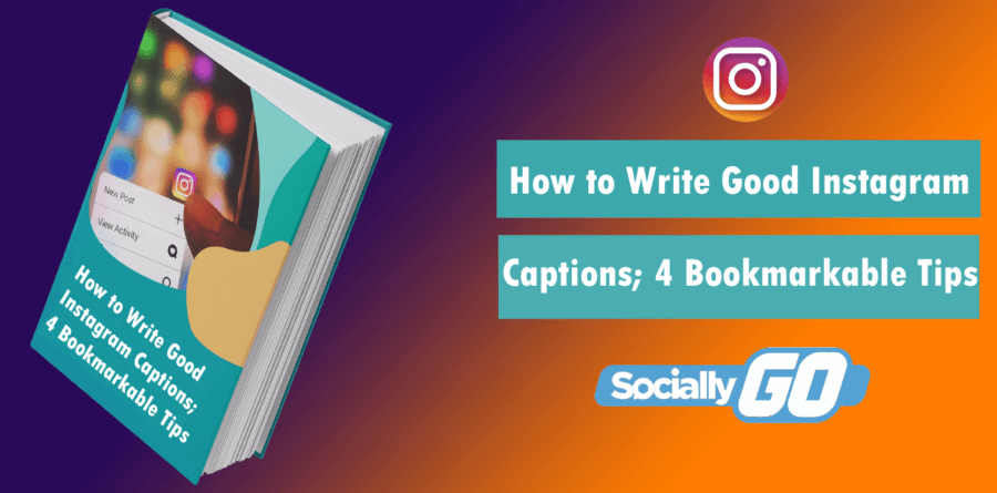 How to Write Good Instagram Captions; 4 Bookmarkable Tips