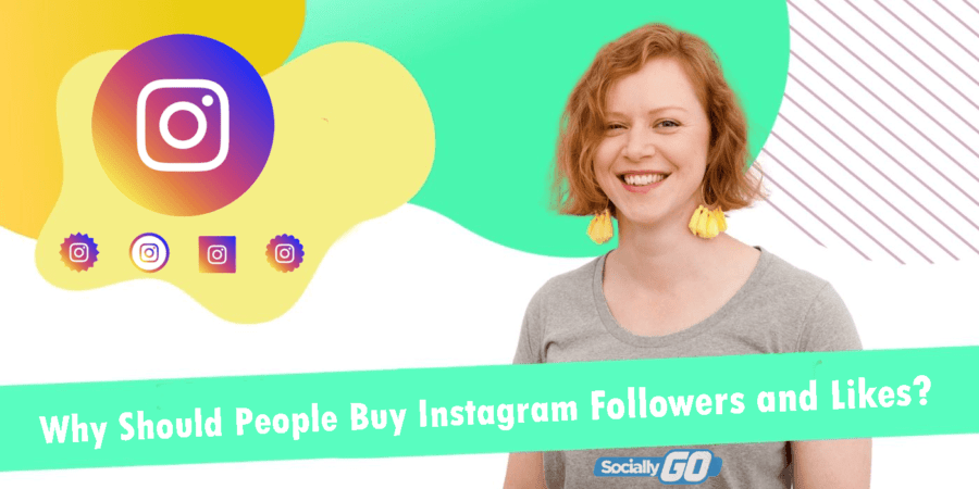Why Should People Buy Instagram Followers and Likes?