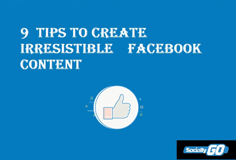9 Tips to create irresistible Facebook content