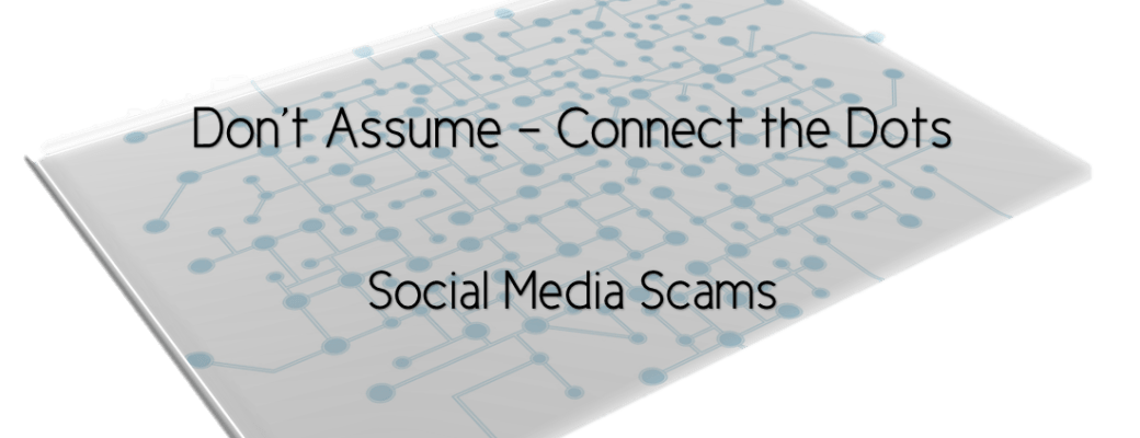 Don't Assume – Connect the Dots