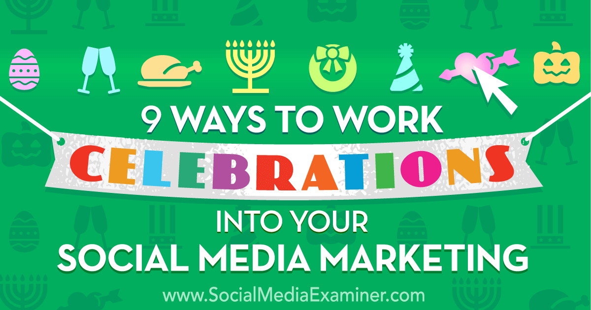 9 Ways To Work Celebrations Into Your Social Media