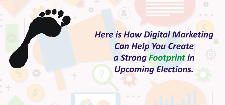 Here is how Digital Marketing can help you create a strong footprint in upcoming elections