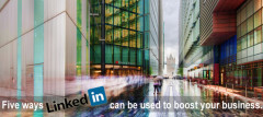 Five Ways LinkedIn Can Be Used To Boost Your Business