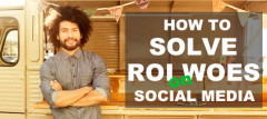 How To Solve Your Businesses ROI Woes On Social Media?