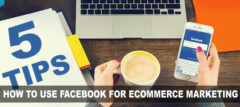 5 Tips How To Use Facebook For Ecommerce Marketing