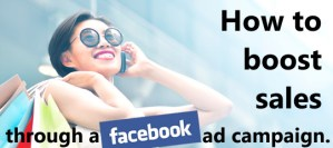 How To Boost Sales Through a Facebook Ad Campaign