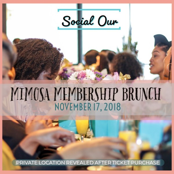 Are you ready to become a Social Our Collaborator? Join us Saturday, November 17th for our first Social Our Mimosa Membership Brunch! The $50 ticket price covers your meal and your 2019 Membership Fee! Our first members only event is one you do not want to miss. Tickets are limited so grabs yours today!