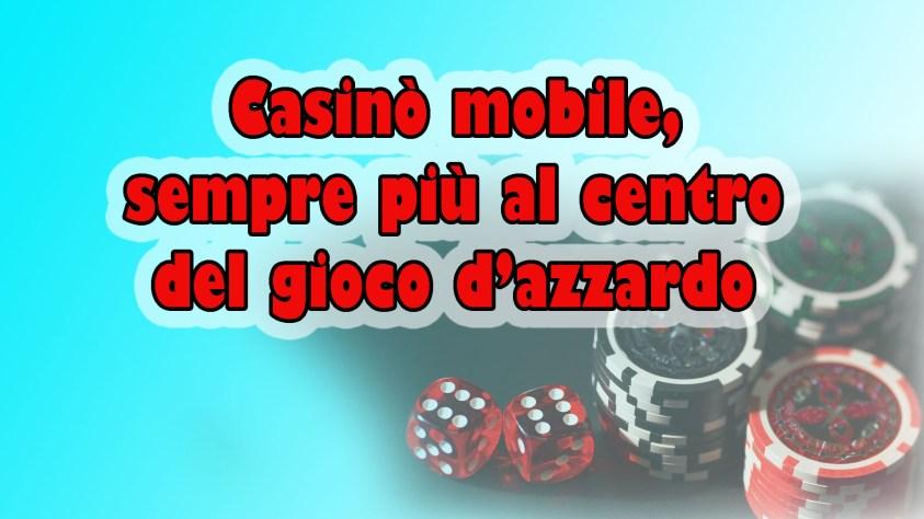 Casinò mobile, sempre più al centro del gioco d'azzardo