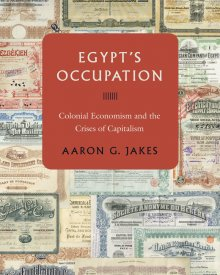 Aaron Jakes (2020) – Egypt's Occupation: Colonial Economism and the Crises of Capitalism