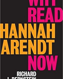 Richard Bernstein (2018) – Why Read Hannah Arendt Now?