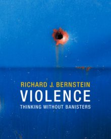 Richard Bernstein (2013) — Violence: Thinking without Banisters