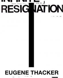 Eugene Thacker (2018) – Infinite Resignation