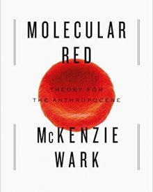 McKenzie Wark (2015) — Molecular Red: Theory for the Anthropocene