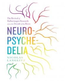 Nicolas Langlitz (2012) — Neuropsychedelia: The Revival of Hallucinogen Research since the Decade of the Brain